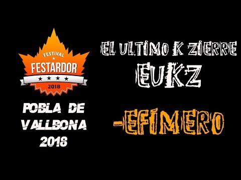 EUKZ El ultimo k zierre -Efímero 🔥#FESTARDOR 2018🔥 #eldirectomasanimal #eukz